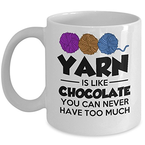 Funny Crochet Knitting Gift - Yarn Is Like Chocolate Coffee & Tea Mug - 11oz Ceramic Cup - Great Unique Gift Idea For Mothers, Fathers, Daughters, Sons, Him or Her