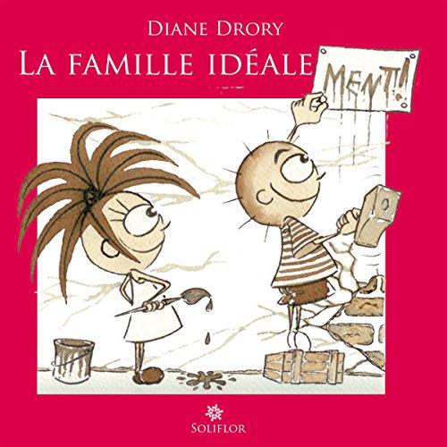 [B.o.o.k] La Famille idéale...ment !: Regard d'une psychanalyste sur l'entourage familial (French Edition)<br />DOC