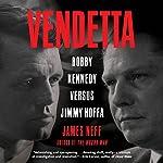 Vendetta: Bobby Kennedy Versus Jimmy Hoffa   James Neff