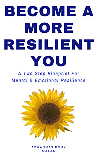 BEST! Become A More Resilient You: A Two Step Blueprint For Mental & Emotional Resilience [Z.I.P]