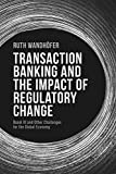 Transaction Banking and the Impact of Regulatory Change: Basel III and Other Challenges for the Global Economy