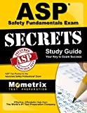ASP Safety Fundamentals Exam Secrets Study Guide: ASP Test Review for the Associate Safety Professional Exam