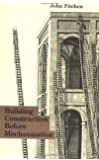 Building Construction Before Mechanization (MIT Press)