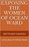 EXPOSING THE WOMEN OF OCEAN WARD: a true story of mental illness