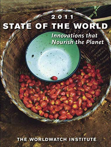 State of the World 2011: Innovations that Nourish the...