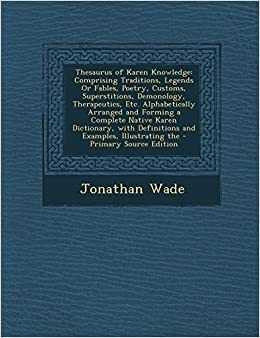 Book Thesaurus of Karen Knowledge: Comprising Traditions, Legends or Fables, Poetry, Customs, Superstitions, Demonology, Therapeutics, Etc. Alphabeticall