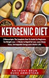 Ketogenic Diet: 2 Manuscripts: The Complete How-To Guide For Beginners For Weight Loss + 3 Weeks to Rapid Fat Loss, Laser Sharp Focus, Unstoppable Energy and a Better Life!