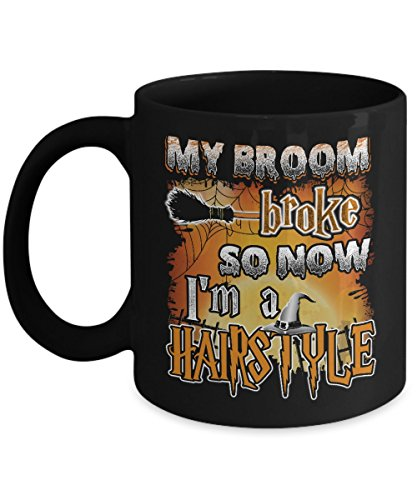 Halloween Mugs Coffee - My broom broke so now I am a Hairstyle Mug -