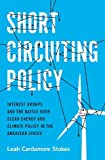 "Leah Stokes, ""Short Circuiting Policy: Interest Groups and the Battle Over Clean Energy"" (Oxford UP, 2020)"