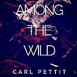 Among the Wild | Carl Pettit