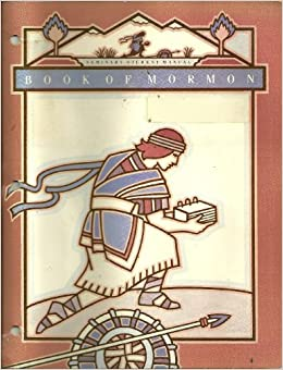 BOOK OF MORMON, SEMINARY STUDENT MANUAL, PREPARED BY THE CHURCH