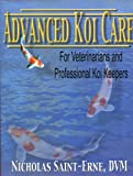 Advanced Koi Care for Veterinarians and Professional Koi Keepers, Nicholas Saint-Erne, 1592474004