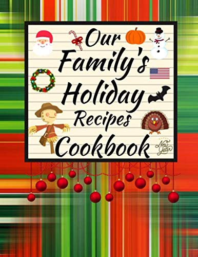 Our Family's Holiday Recipes Cookbook: Keep Your Family's New Years, Christmas, Halloween,Thanksgiving, Easter, 4th Of July Recipes In This Blank Write In Recipe Book -