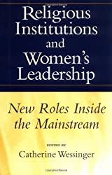 Religious Institutions and Women's Leadership: New Roles Inside the Mainstream (Studies in Comparative Religion (Paperback))