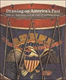 img - for Drawing on America's Past: Folk Art, Modernism, and the Index of American Design book / textbook / text book