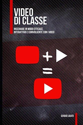 Video di Classe: Insegnare in modo efficace, interattivo e coinvolgente con i video. (Tecnologie di Classe) (Italian Edition)