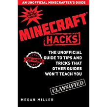 Hacks for Minecrafters: The Unofficial Guide to Tips and Tricks That Other Guides Won't Teach You (Unofficial Minecrafters Hacks)