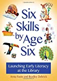 Six Skills by Age Six: Launching Early Literacy at the Library by  Anna Foote in stock, buy online here