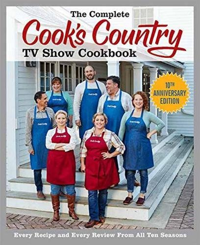 The Complete Cook's Country TV Show Cookbook 10th Anniversary Edition: Every Recipe and Every Review From All Ten Seasons by America's Test Kitchen