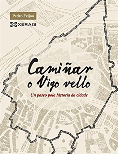 Camiñar o Vigo vello: Un paseo pola historia da cidade ...