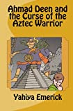 Ahmad Deen and the Curse of the Aztec Warrior