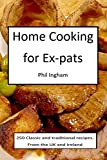 Home Cooking for Ex-pats: Classic and traditional recipes from the UK and Ireland