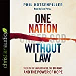 One Nation Without Law: The Rise of Lawlessness, the End Times and the Power of Hope | Phil Hotsenpiller