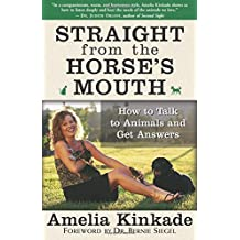 Straight from the Horse's Mouth: How to Talk to Animals and Get Answers by Amelia Kinkade (2005-03-10)