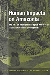 Human Impacts on Amazonia: The Role of Traditional Ecological Knowledge in Conservation and Development (Biology and Resource Management Series)