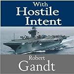 With Hostile Intent | Robert Gandt