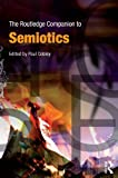 The Routledge Companion to Semiotics, Cobley, Paul, 0415440726