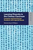 Learning Diversity in the Chinese Classroom : Contexts and Practice for Students with Special Needs, Phillipson, Shane, 962209872X