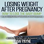 Losing Weight after Pregnancy: How to Lose the Baby Bump | Law Payne