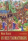 capa de Os reis taumaturgos (2ª edição): O caráter sobrenatural do poder régio França e Inglaterra