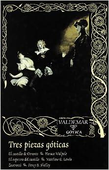 Horace Walpole - Tres Piezas Góticas: El Castillo De Otranto, El Espectro Del Castillo, Zastrozzi