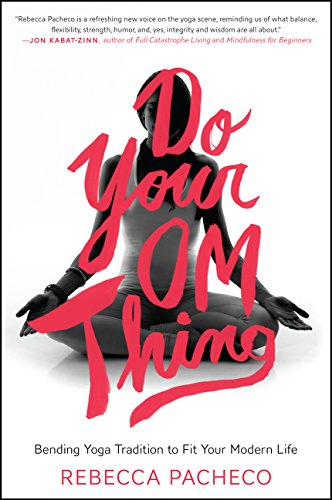 - Do Your Om Thing: Bending Yoga Tradition to Fit Your Modern Life