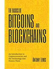 The Basics of Bitcoins and Blockchains: An Introduction to Cryptocurrencies and the Technology that Powers Them (Cryptography, Crypto Trading, Derivatives, Digital Assets)
