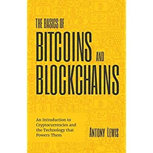 The Basics of Bitcoins and Blockchains: An Introduction to Cryptocurrencies and the Technology that Powers Them Hardcover – September 15, 2018