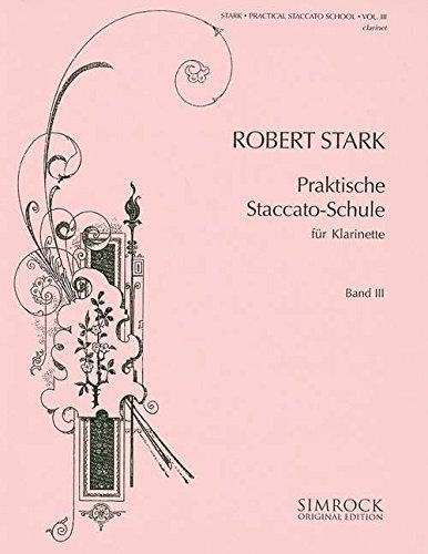 Praktische Staccato-Schule: Lehrstoff für die höchste Stufe. Band 3. Klarinette. (Simrock Original Edition) Musiknoten – 1. Januar 2000 Robert Stark Benjamin - Simrock B000BWEPOO