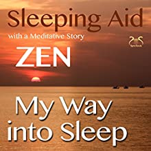 My Way into Sleep: Sleeping Aid after ZEN with a Meditative Story Audiobook by Franziska Diesmann, Torsten Abrolat Narrated by Colin Griffiths-Brown