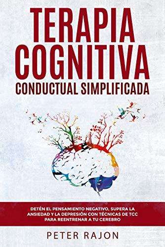 Terapia Cognitiva Conductual Simplificada: Detén el pensamiento negativo, supera la ansiedad y la depresión con técnicas de TCC para reentrenar a tu cerebro. por Peter Rajon