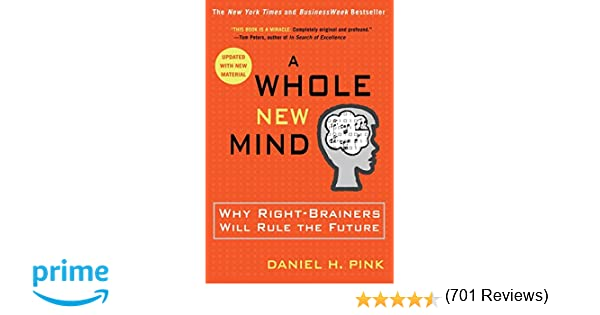 A Whole New Mind: Why Right-Brainers Will Rule the Future: Daniel ...
