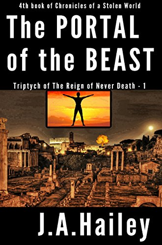 The Portal of the Beast: Triptych of The Reign of Never Death - 1 (Chronicles of a Stolen World Book 4)