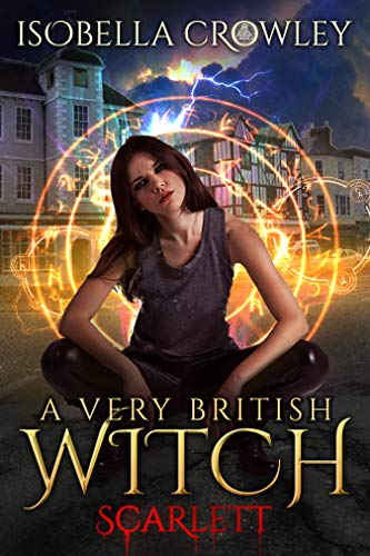 Scarlett (A Very British Witch Book 1) by [Crowley, Isobella, Clarke, Ell Leigh]