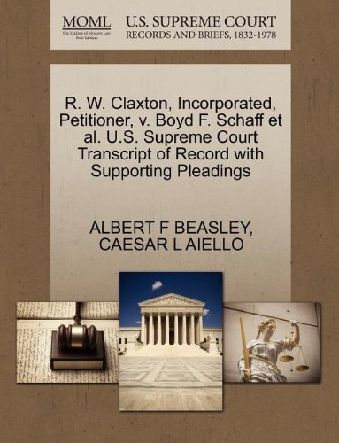 R. W. Claxton, Incorporated, Petitioner, v. Boyd F. Schaff et al. U.S. Supreme Court Transcript of Record with Supporting Pleadings
