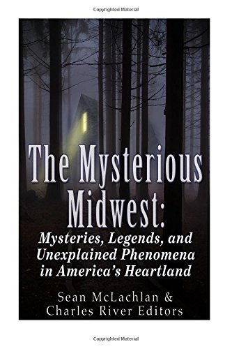 Read Online The Mysterious Midwest: Mysteries, Legends, and Unexplained Phenomena in America's Heartland PDF