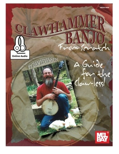 Clawhammer Banjo from Scratch: A Guide for the - Time Old Festival Tunes