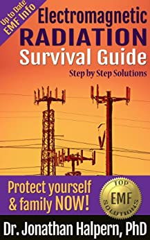 Electromagnetic Radiation Survival Guide - Step by Step Solutions - Protect Yourself & Family NOW! - Up To Date EMF Info by [Halpern, Jonathan]
