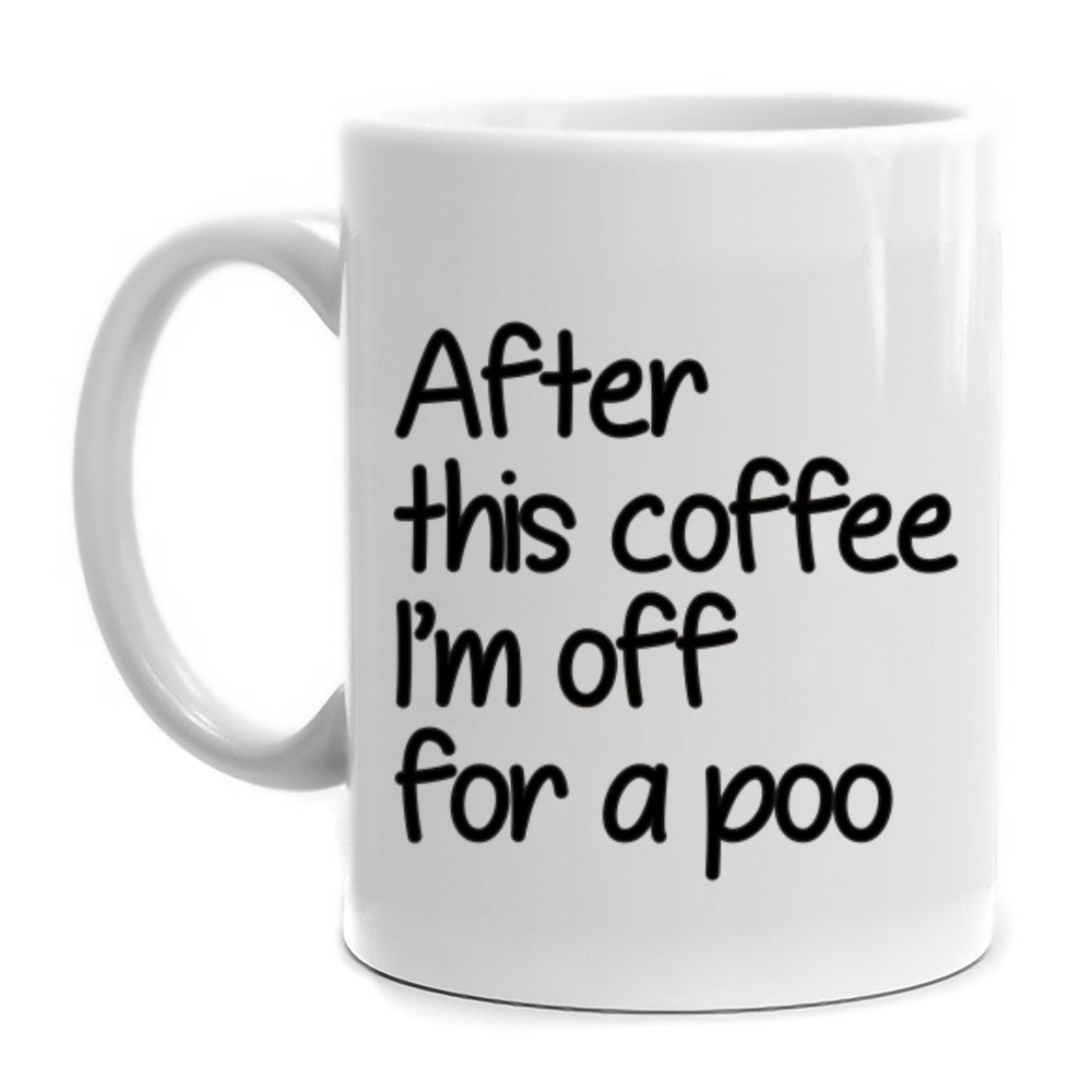 Eddany After this coffee, I'm off for a poo Mug 11 oz Funny White ceramic