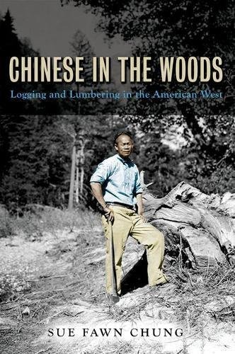 (Chinese in the Woods: Logging and Lumbering in the American West (Asian American Experience) by Sue Fawn Chung (2015-09-28) )